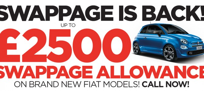 THE BIG FIAT SWAPPAGE DEAL – UP TO £2,500* SWAPPAGE BONUS